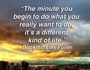 minute you begin Bucky Fuller
